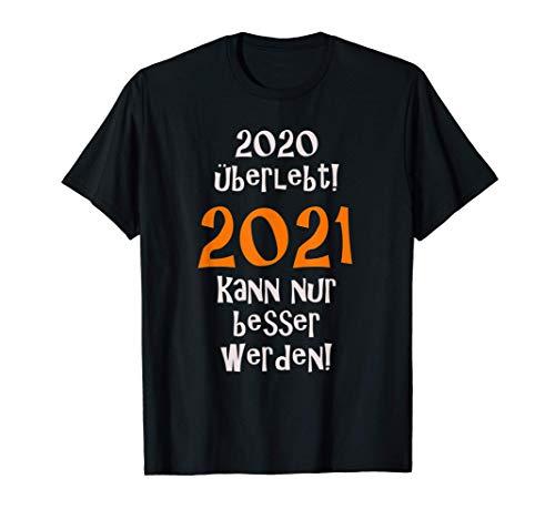 2020 überlebt 2021 kann nur besser werden! Für Optimisten! T-Shirt
